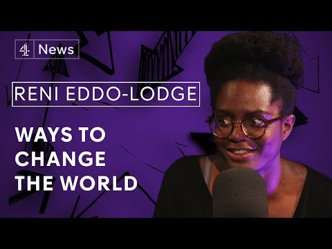 Reni Eddo-Lodge's Ways to Change the World