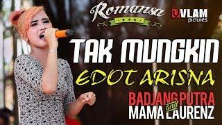 Tak Mungkin EDOT ARISNA - ROMANSA JINGGOTAN 2017 BADJANG PUTRA AND MAMA LAORENT.mp3