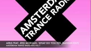 Aeris feat  Jess Morgan   What do you feel Bangin Edit  Amsterdam Trance Radio Hits Vol 7