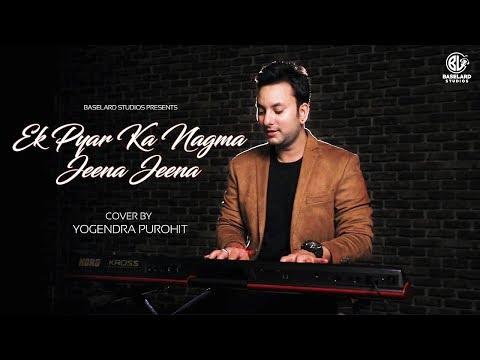 Ek Pyar Ka Nagma Hai - Jeena Jeena Cover by Yogendra Purohit   Aikarth Purohit   Baselard Studios