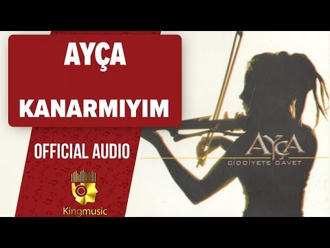 Ayça - Kanarmıyım - (Official Audio)