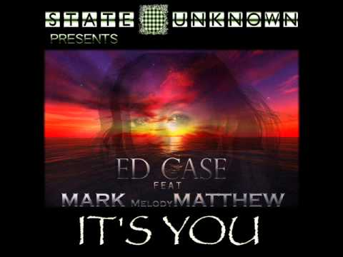 Ed case ft.Mark Matthew- Its You(Topflyte Remix)