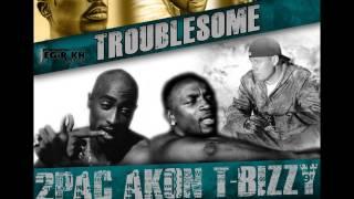 2Bizzy - Troublesome (feat. 2Pac, T-Bizzy, & Akon) DJ Moey Unreleased Tribute Remix
