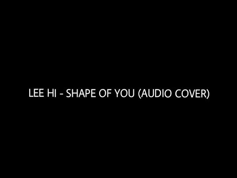 LEE HI SINGING TO SHAPE OF YOU BY ED SHEERAN (AUDIO COVER)