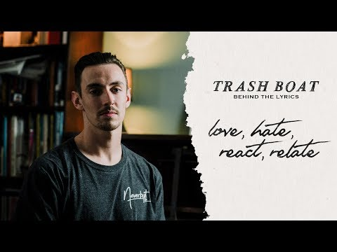 Trash Boat - Behind The Lyrics: Love, Hate, React, Relate