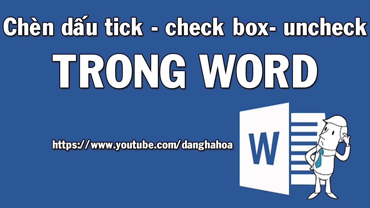 Chèn dấu tích, checkbox, uncheck vào Word 2016 (Make a Checkable Box in Word 2016)
