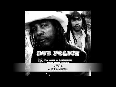L-Wiz :: Girlfriend :: DP001 :: Out Now on Dub Police