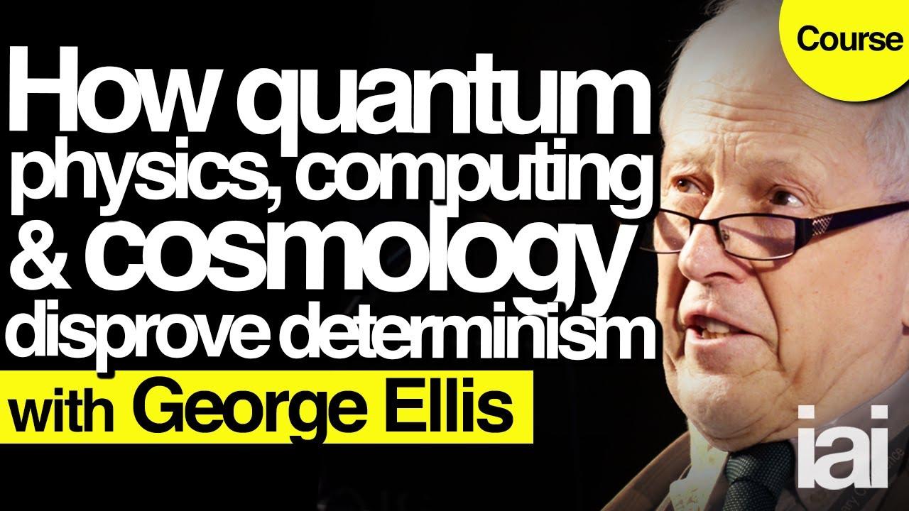 How quantum physics debunks determinism | George Ellis