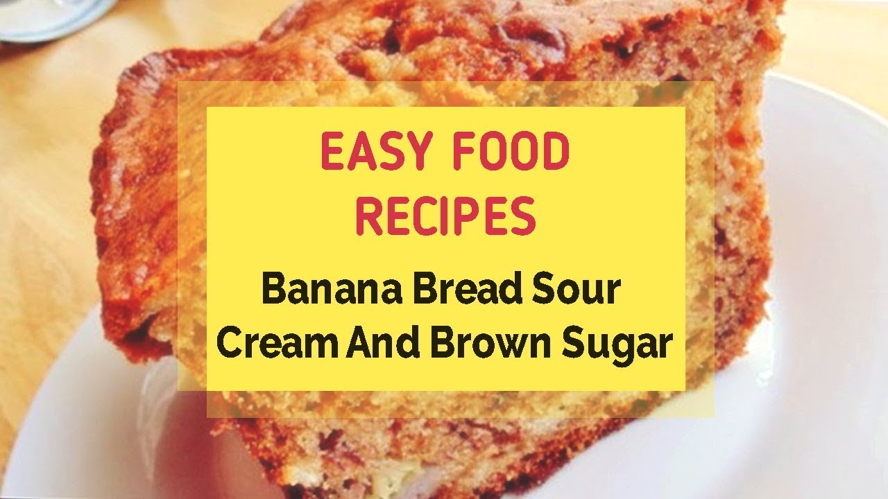 Banana Bread Recipe With Sour Cream And Brown Sugar Youtube