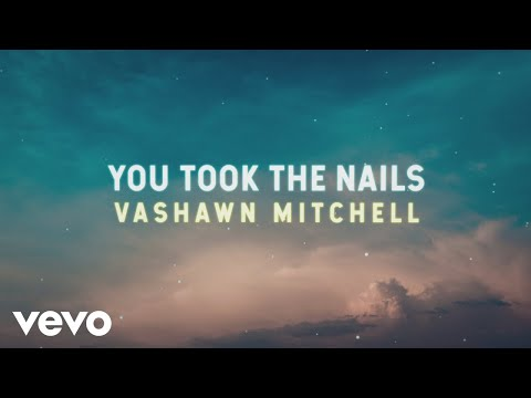 VaShawn Mitchell - You Took the Nails (Official Lyric Video)