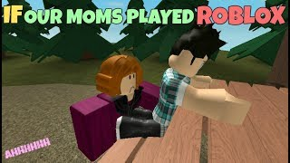If Our Moms Played ROBLOX