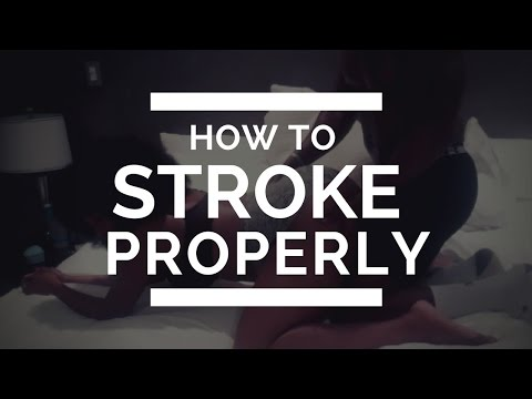For Men: How To Stroke Properly