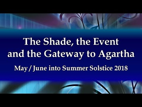 The Shade, the Event and the Gateway to Agartha MayJune into Summer Solstice 2018