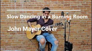 Slow Dancing in a Burning Room - John Mayer Acoustic Cover