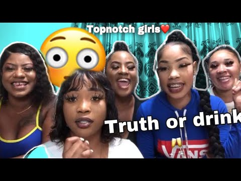 OUR FIRST TRUTH OR DRINK 🥂 (Epic**)😳😩 ##topnotchgirls