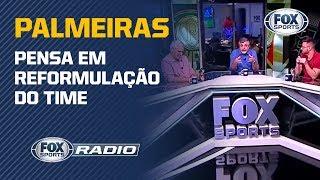 """PALMEIRAS PENSA EM REFORMULAÇÃO! """"FOX Sports Rádio"""" debate situação do Alviverde"""