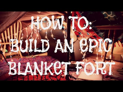 how-to:-build-an-epic-blanket-fort