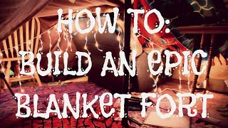 How To: Build An Epic Blanket Fort