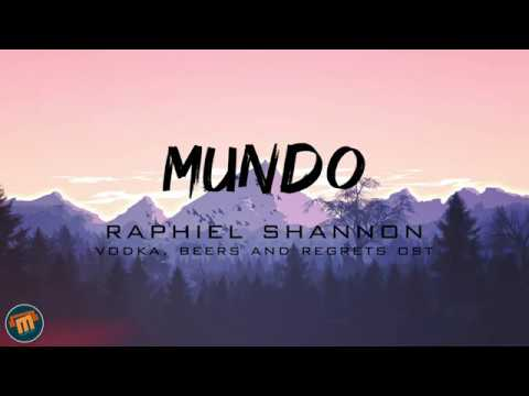 MUNDO - RAPHIEL SHANNON LYRIC VIDEO ON VODKA, BEERS AND REGRETS OST