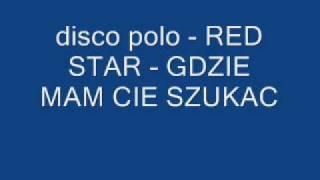 DISCO POLO RED STAR GDZIE MAM CIE SZUKAC