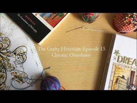 The Crafty Historian: Episode 15 - Chronic Oversharer