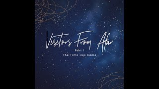 """""""Visitors from Afar"""" Part 1: The time has come"""