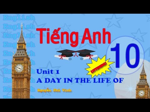 TIẾNG ANH LỚP 10 – UNIT 1 : A DAY IN THE LIFE OF (LISTENING) | ENGLISH 10