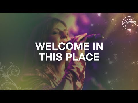 Welcome in This Place - Hillsong Worship