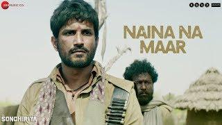 Naina Na Maar - Full Video | Sonchiriya | Sushant Singh Rajput | Bhumi Pednekar | Vishal Bhardwaj