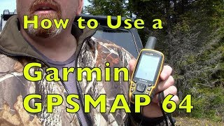 How to Use a GARMIN GPSMAP64 with Basic Instructions