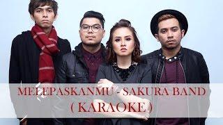 Melepaskanmu - Sakura Band ( Karaoke )