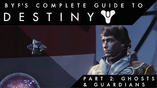Byf's Complete Guide to Destiny - Episode 2 - Ghosts and Guardians