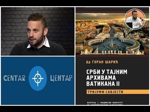 GORAN ŠARIĆ Srbi i u tajnim arhivama Vatikana! (PREDAVANJE PRED HILJADU LJUDI!)