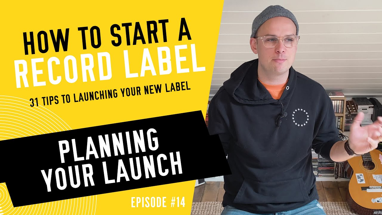 Planning Your Launch - How to Start a Record Label - Tip #14 (2020)