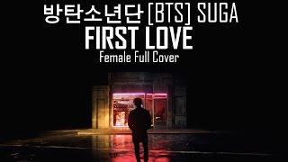 방탄소년단 BTS [SUGA] - FIRST LOVE | Female Cover