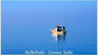 BeBeRuhi - Denize Şarkı