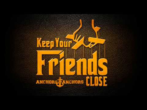 Anchors to Anchors - Keep Your Friends Close [NEW SINGLE!]