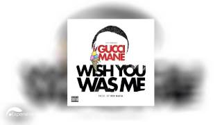 Gucci Mane   Wish You Was Me