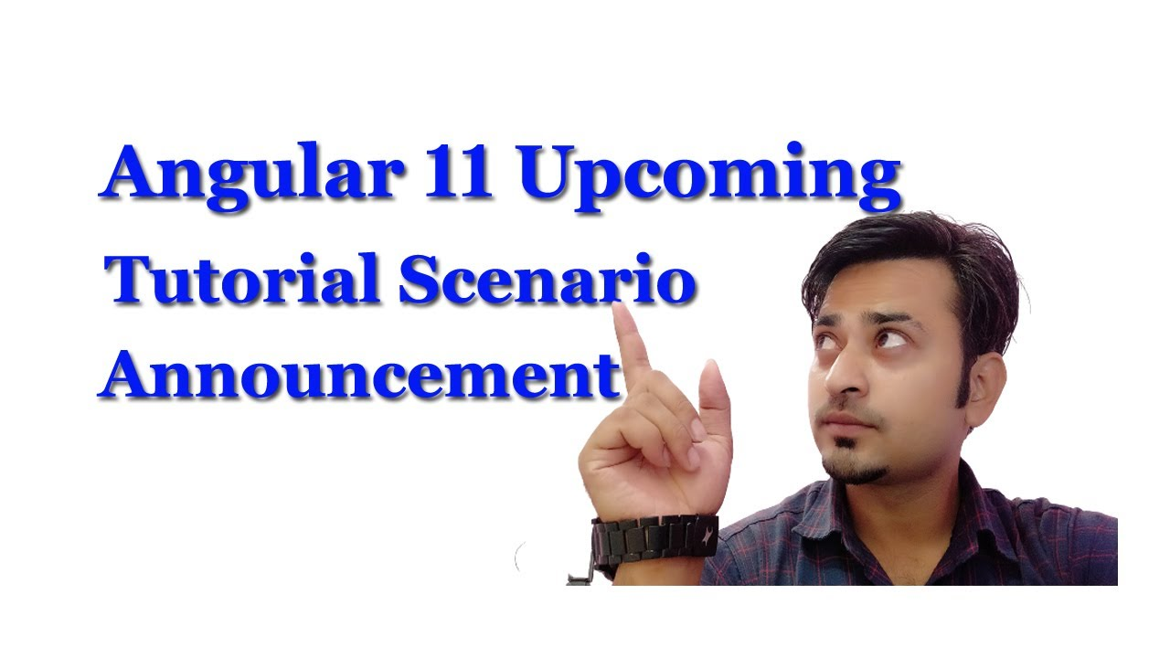 Angular 11 Upcoming Tutorial Scenario