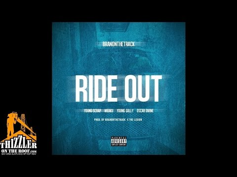 Branonthetrack ft. Young Scrap, Meaku, Young Gully & Oscar Divine - Ride Out [Thizzler.com Exclusive