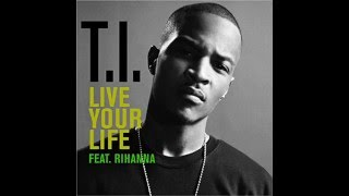 T.i Feat. Rihanna Live Your Life