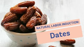 Natural Labor Induction Series: Eating Dates