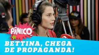 BETTINA, chega de propaganda! | Pânico