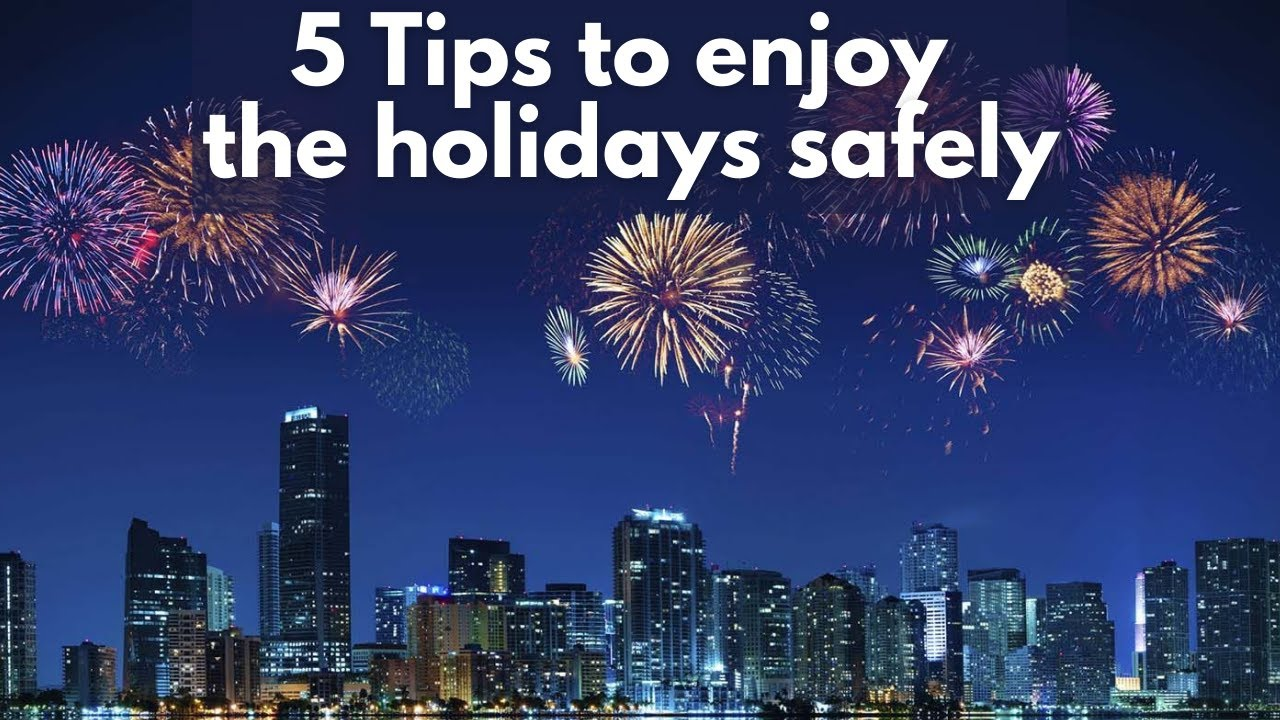 5 great tips to enjoy the holidays safely