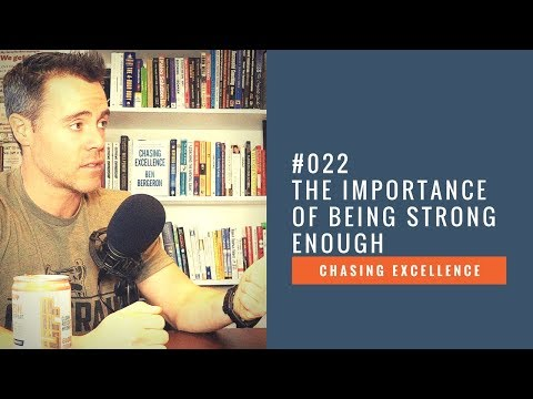 The Importance of Being Strong Enough || Chasing Excellence with Ben Bergeron || Ep#022