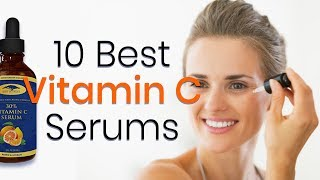 10 Best Vitamin C Serums for Face | Help to Reduce Wrinkles, Dark Spots, Acne Spots, Suntan, etc.