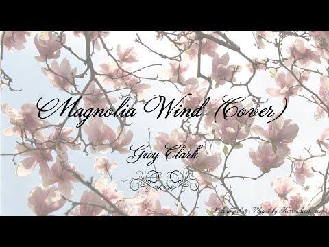 Magnolia Wind (Cover) ~ Guy Clark