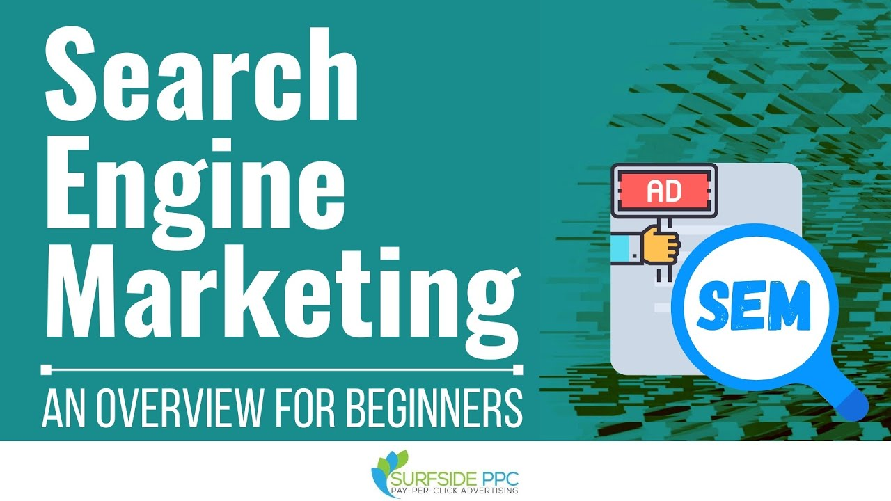 Search Engine Marketing (SEM): An Overview for Beginners