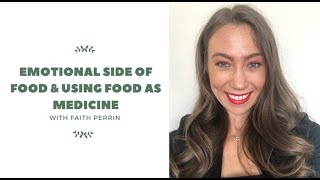 Faith Perrin On Emotional Side Food and Using Food As Medicine