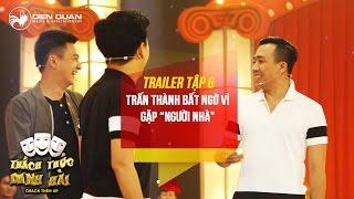 thach thuc danh hai 3  trailer tap 5 tran thanh bat ngo vi nguoi nha tham gia chuong trinh